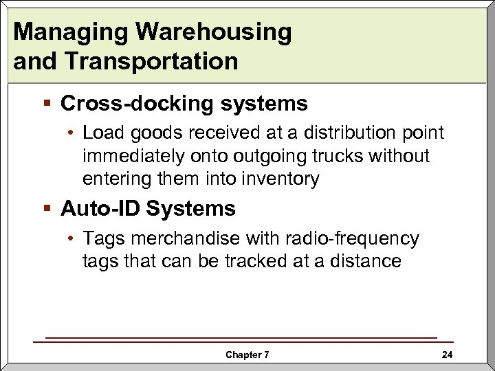Managing Warehousing and Transportation § Cross-docking systems • Load goods received at a distribution