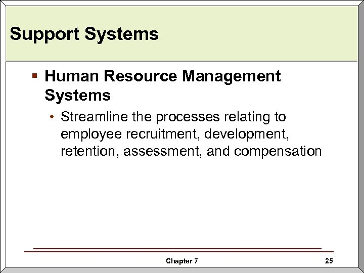 Support Systems § Human Resource Management Systems • Streamline the processes relating to employee