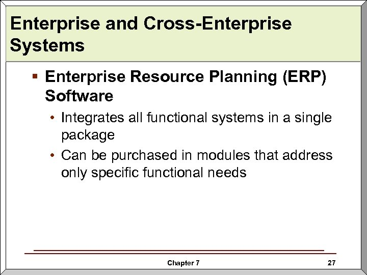 Enterprise and Cross-Enterprise Systems § Enterprise Resource Planning (ERP) Software • Integrates all functional