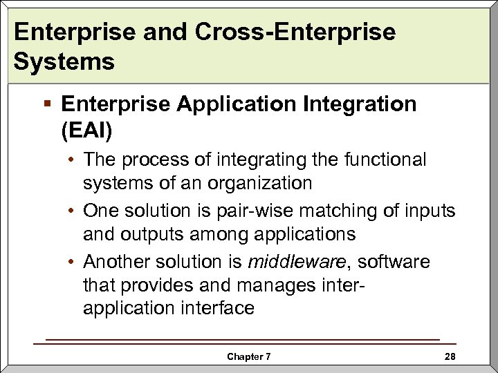 Enterprise and Cross-Enterprise Systems § Enterprise Application Integration (EAI) • The process of integrating
