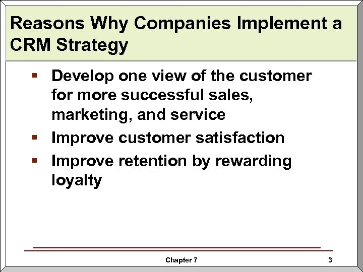 Reasons Why Companies Implement a CRM Strategy § Develop one view of the customer