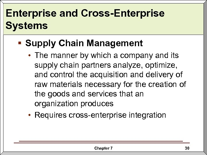 Enterprise and Cross-Enterprise Systems § Supply Chain Management • The manner by which a