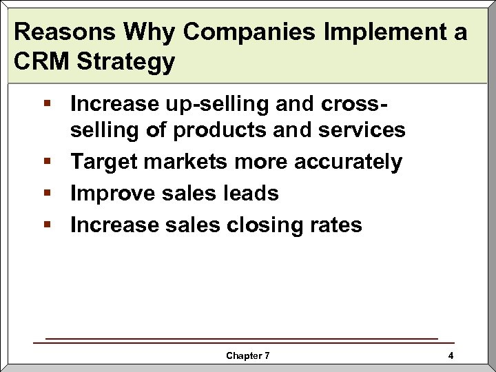 Reasons Why Companies Implement a CRM Strategy § Increase up-selling and crossselling of products