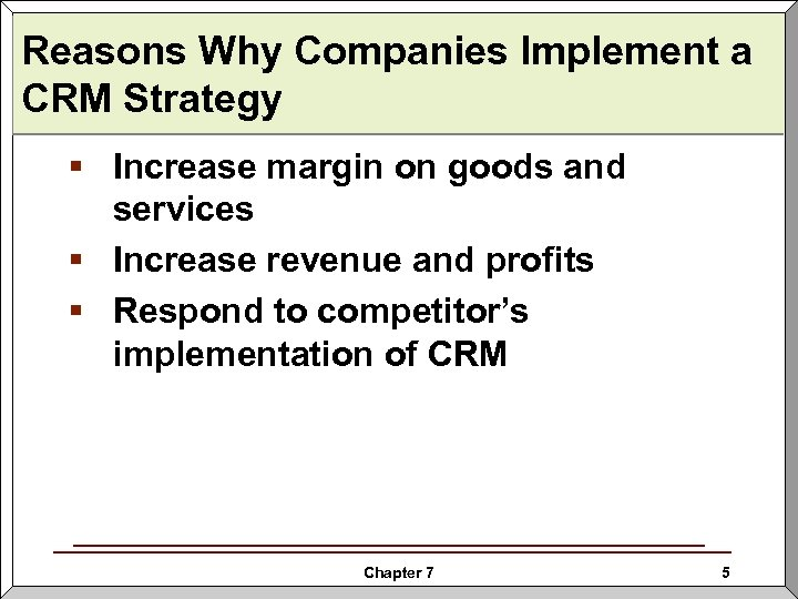 Reasons Why Companies Implement a CRM Strategy § Increase margin on goods and services