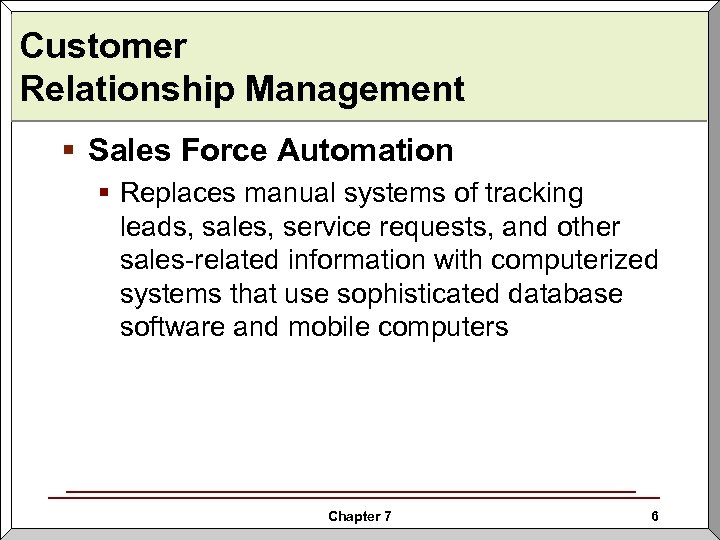 Customer Relationship Management § Sales Force Automation § Replaces manual systems of tracking leads,