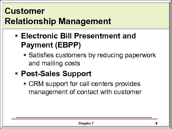 Customer Relationship Management § Electronic Bill Presentment and Payment (EBPP) § Satisfies customers by