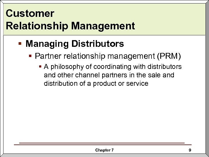Customer Relationship Management § Managing Distributors § Partner relationship management (PRM) § A philosophy