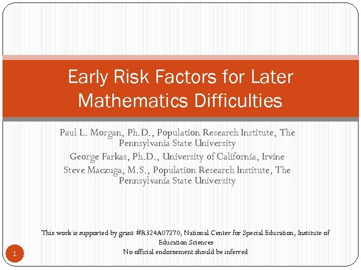 Early Risk Factors for Later Mathematics Difficulties Paul L. Morgan, Ph. D. , Population