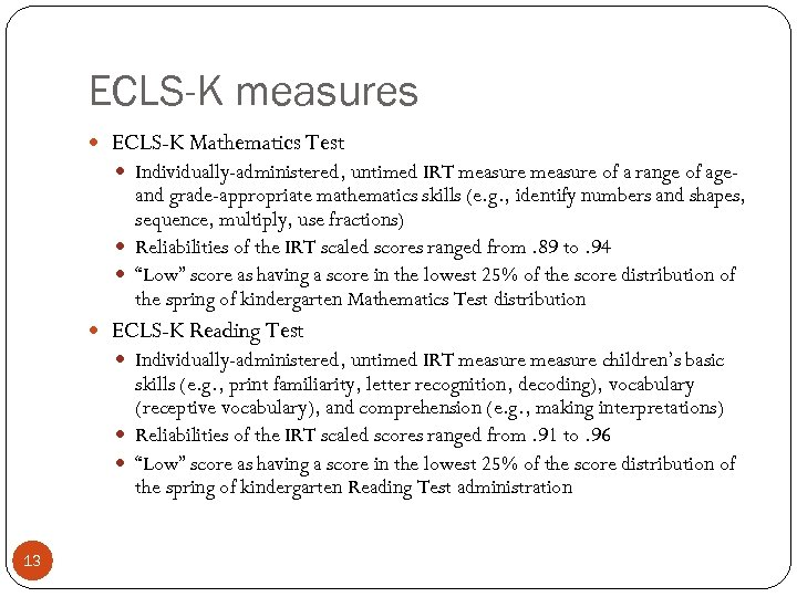 ECLS-K measures ECLS-K Mathematics Test Individually-administered, untimed IRT measure of a range of ageand