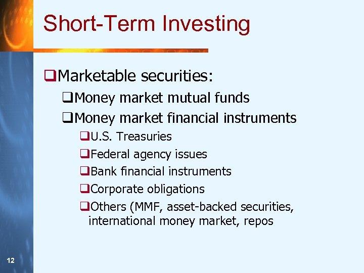 Short-Term Investing q. Marketable securities: q. Money market mutual funds q. Money market financial