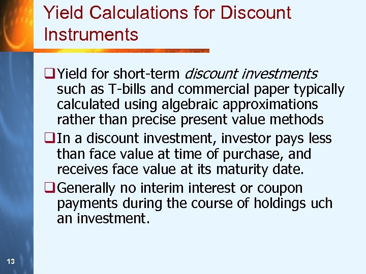 Yield Calculations for Discount Instruments q Yield for short-term discount investments such as T-bills