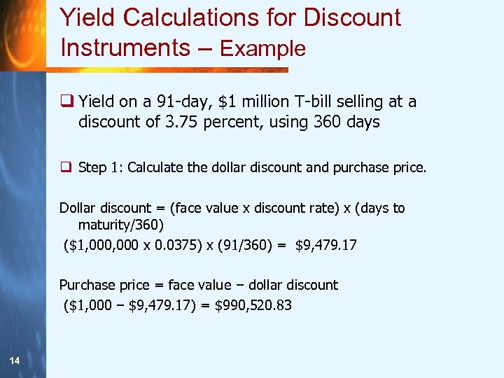 Yield Calculations for Discount Instruments – Example q Yield on a 91 -day, $1