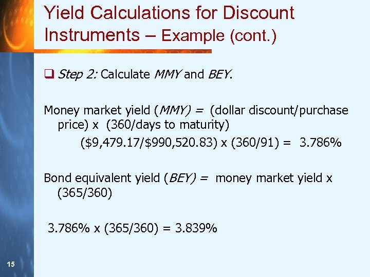 Yield Calculations for Discount Instruments – Example (cont. ) q Step 2: Calculate MMY