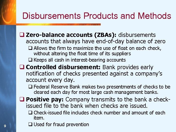 Disbursements Products and Methods q Zero-balance accounts (ZBAs): disbursements accounts that always have end-of-day