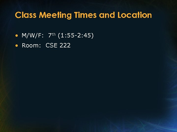 Class Meeting Times and Location • M/W/F: 7 th (1: 55 -2: 45) •