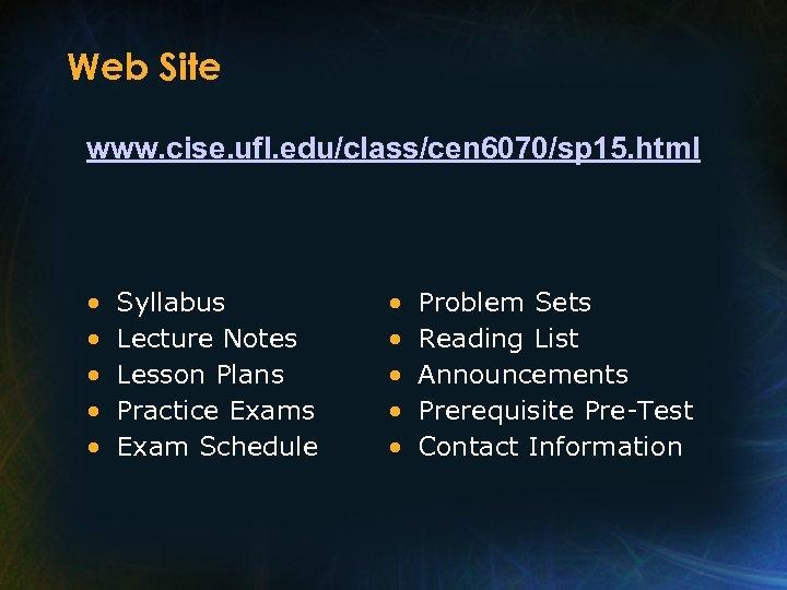 Web Site www. cise. ufl. edu/class/cen 6070/sp 15. html • • • Syllabus Lecture