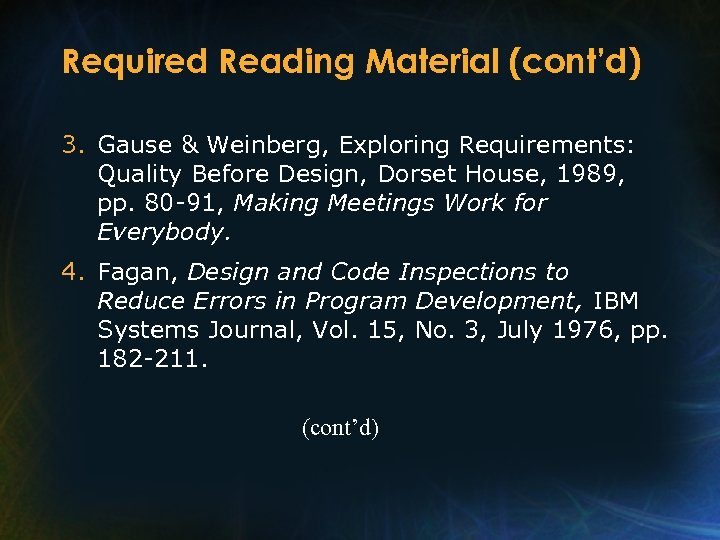 Required Reading Material (cont'd) 3. Gause & Weinberg, Exploring Requirements: Quality Before Design, Dorset