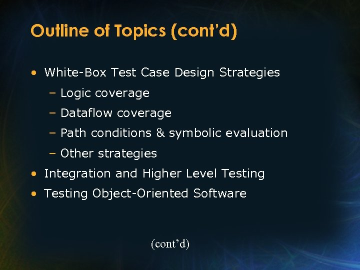 Outline of Topics (cont'd) • White-Box Test Case Design Strategies – Logic coverage –