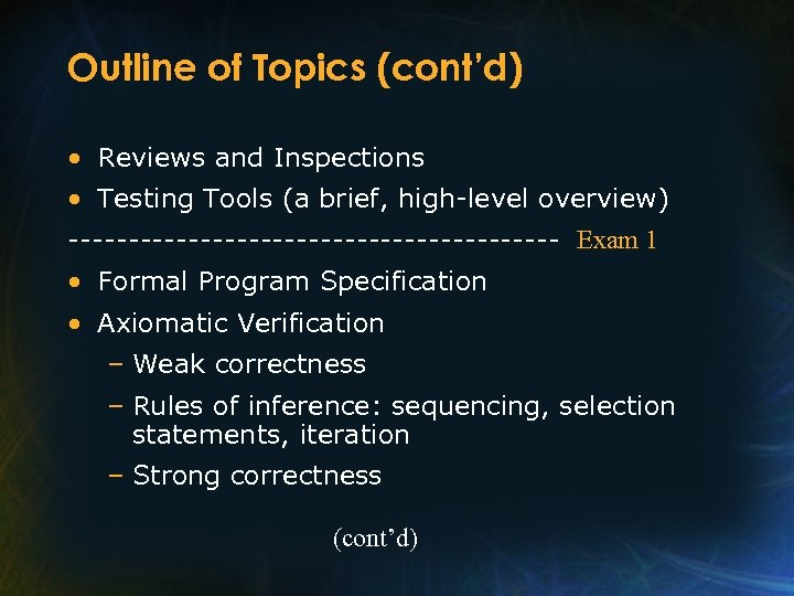 Outline of Topics (cont'd) • Reviews and Inspections • Testing Tools (a brief, high-level