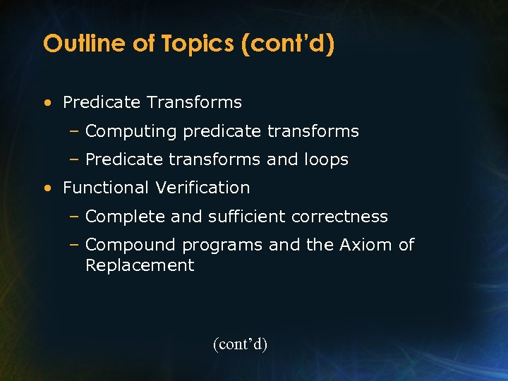 Outline of Topics (cont'd) • Predicate Transforms – Computing predicate transforms – Predicate transforms