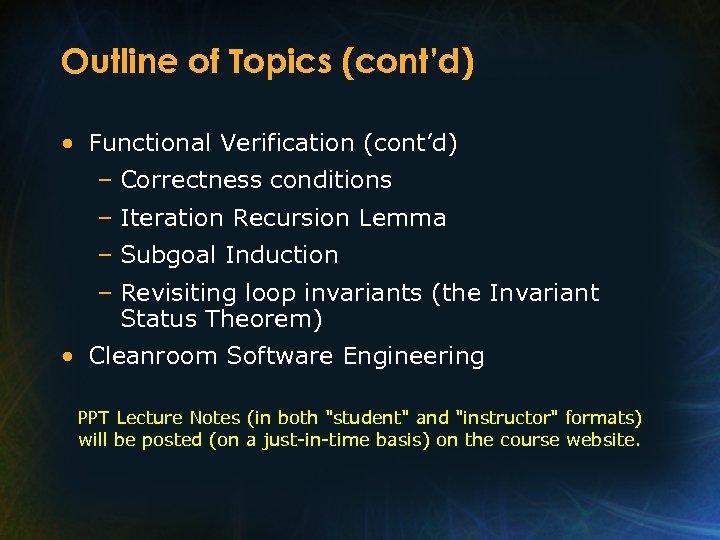 Outline of Topics (cont'd) • Functional Verification (cont'd) – Correctness conditions – Iteration Recursion