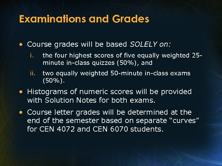 Examinations and Grades • Course grades will be based SOLELY on: i. the four