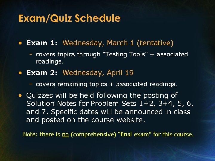 "Exam/Quiz Schedule • Exam 1: Wednesday, March 1 (tentative) – covers topics through ""Testing"