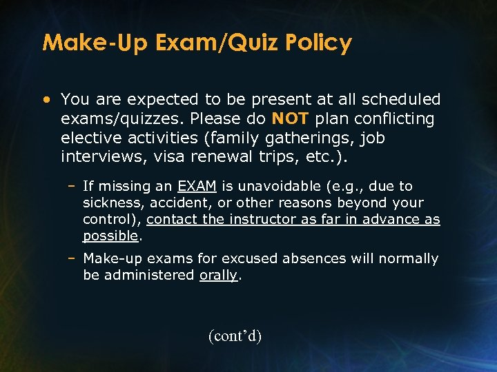 Make-Up Exam/Quiz Policy • You are expected to be present at all scheduled exams/quizzes.