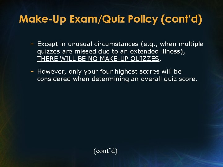 Make-Up Exam/Quiz Policy (cont'd) – Except in unusual circumstances (e. g. , when multiple