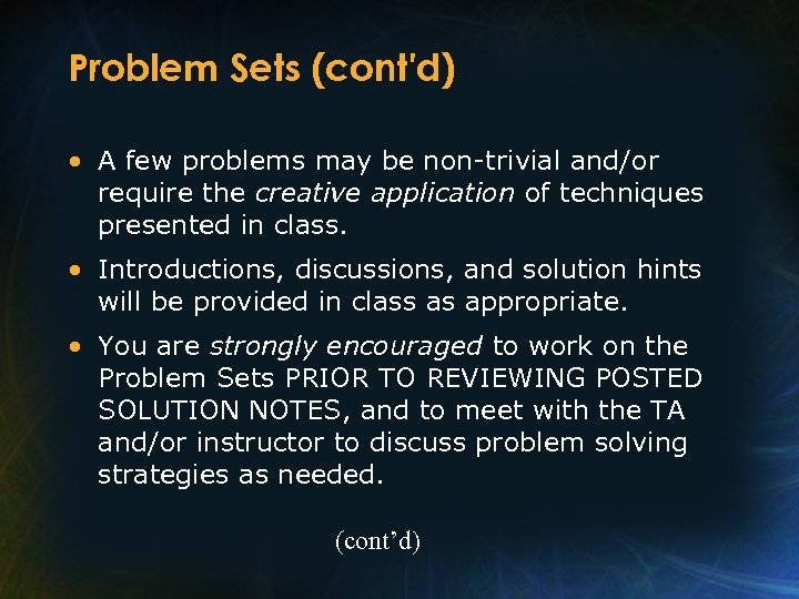 Problem Sets (cont'd) • A few problems may be non-trivial and/or require the creative