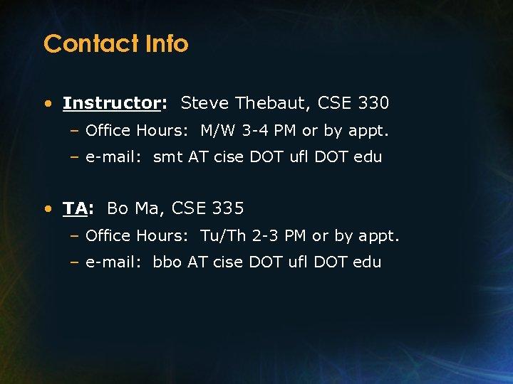 Contact Info • Instructor: Steve Thebaut, CSE 330 – Office Hours: M/W 3 -4