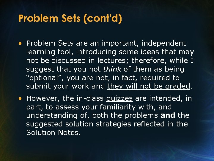 Problem Sets (cont'd) • Problem Sets are an important, independent learning tool, introducing some