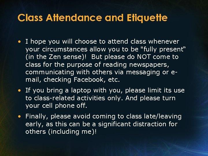 Class Attendance and Etiquette • I hope you will choose to attend class whenever