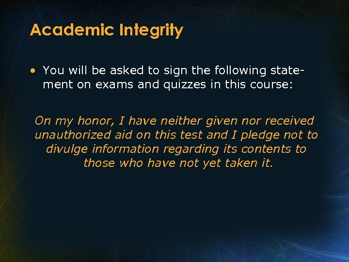 Academic Integrity • You will be asked to sign the following statement on exams