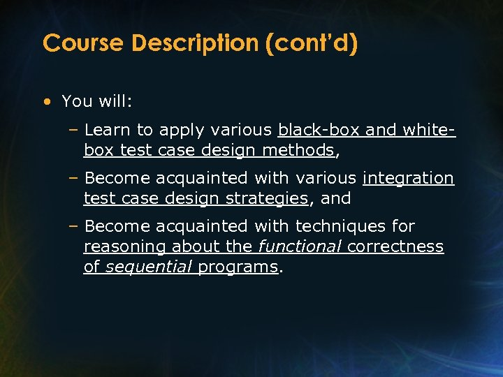 Course Description (cont'd) • You will: – Learn to apply various black-box and whitebox