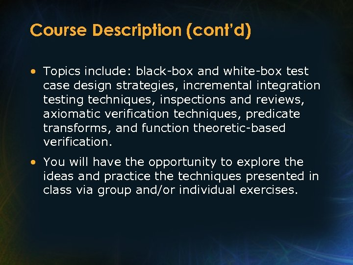 Course Description (cont'd) • Topics include: black-box and white-box test case design strategies, incremental
