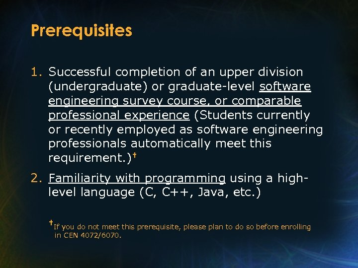 Prerequisites 1. Successful completion of an upper division (undergraduate) or graduate-level software engineering survey