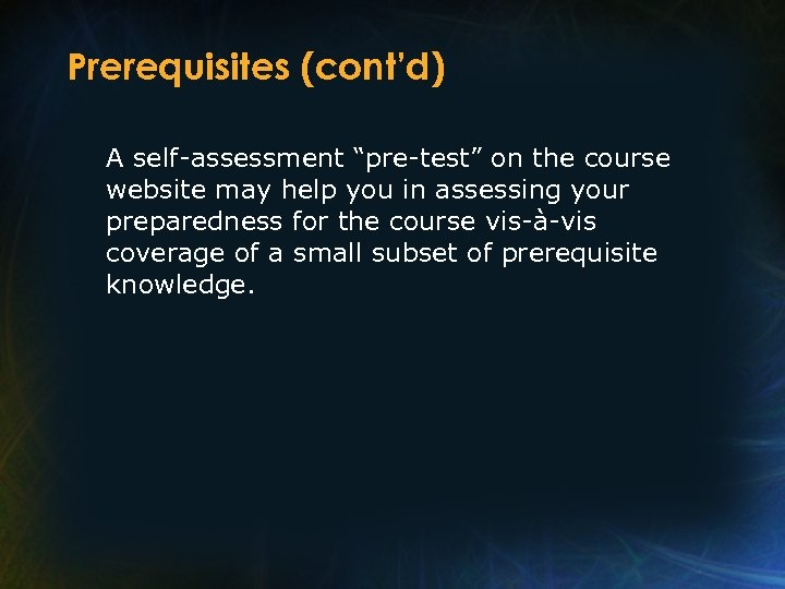 """Prerequisites (cont'd) A self-assessment """"pre-test"""" on the course website may help you in assessing"""