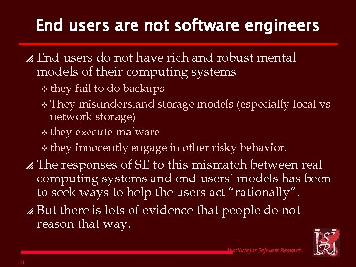 End users are not software engineers p End users do not have rich and