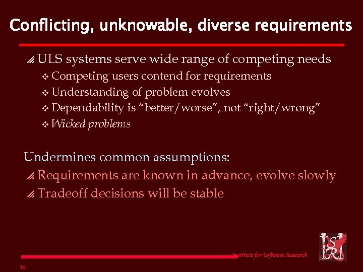 Conflicting, unknowable, diverse requirements p ULS systems serve wide range of competing needs v
