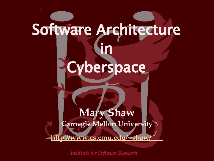 Software Architecture in Cyberspace Mary Shaw Carnegie Mellon University http: //www. cs. cmu. edu/~shaw/