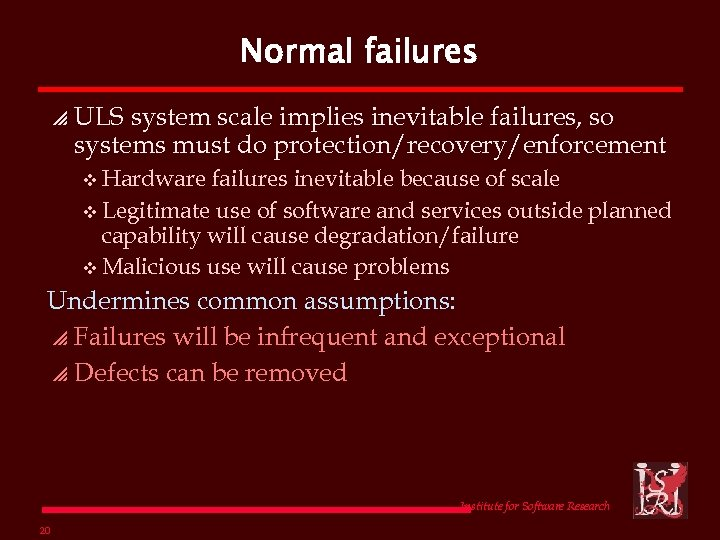 Normal failures p ULS system scale implies inevitable failures, so systems must do protection/recovery/enforcement