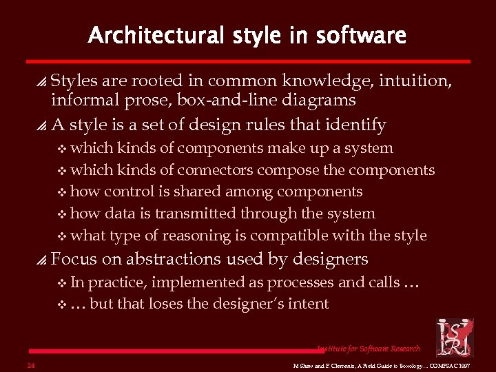 Architectural style in software Styles are rooted in common knowledge, intuition, informal prose, box-and-line