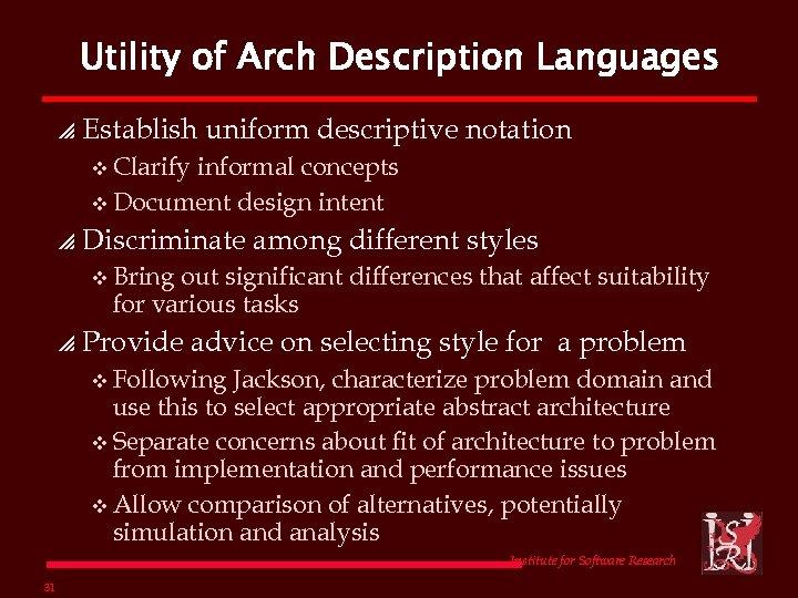 Utility of Arch Description Languages p Establish uniform descriptive notation v Clarify informal concepts