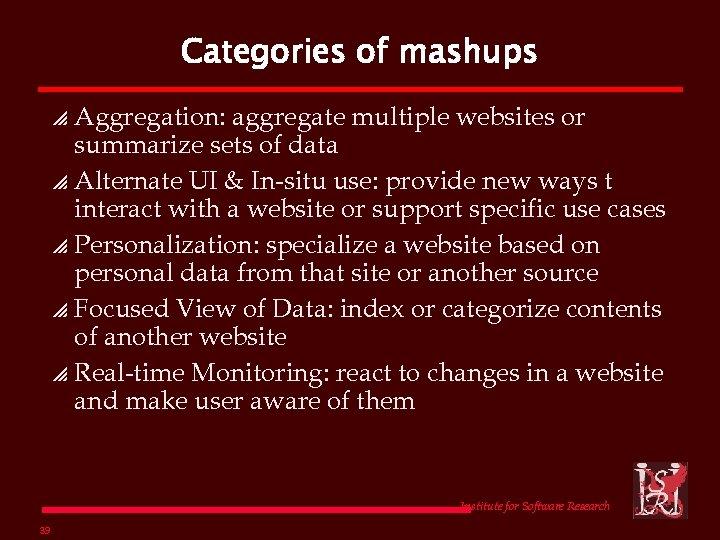 Categories of mashups Aggregation: aggregate multiple websites or summarize sets of data p Alternate