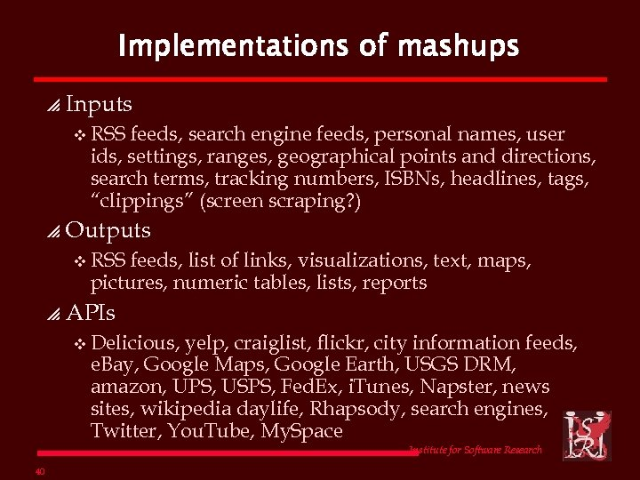 Implementations of mashups p Inputs v RSS feeds, search engine feeds, personal names, user