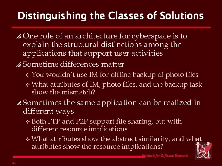 Distinguishing the Classes of Solutions One role of an architecture for cyberspace is to