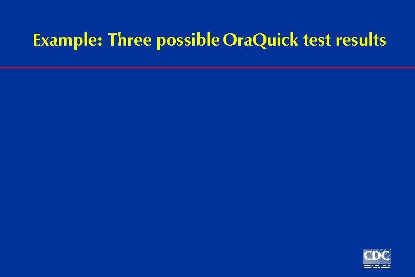 Example: Three possible Ora. Quick test results