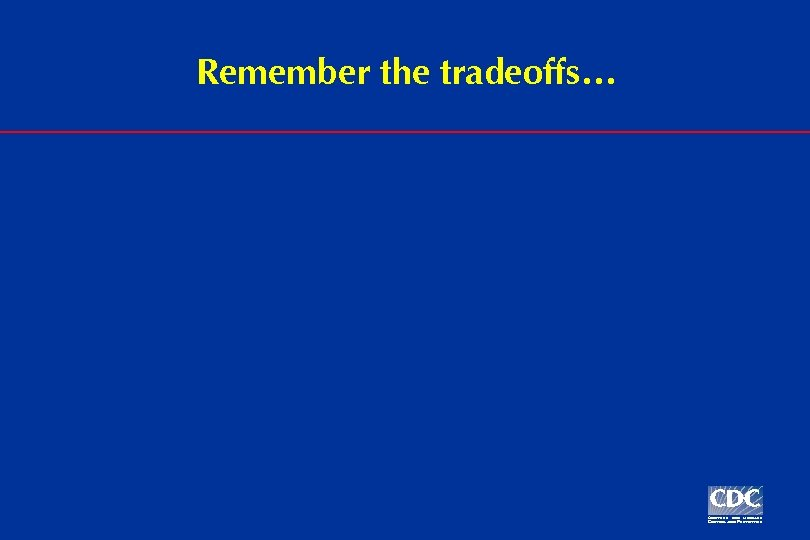 Remember the tradeoffs…