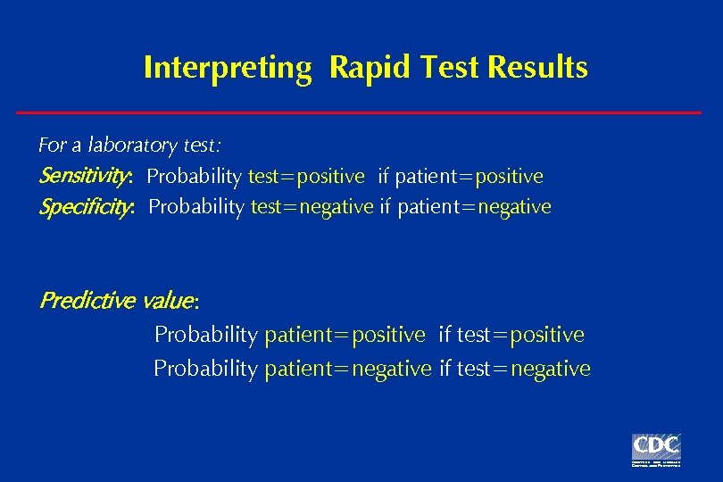 Interpreting Rapid Test Results For a laboratory test: Sensitivity: Probability test=positive if patient=positive Specificity: